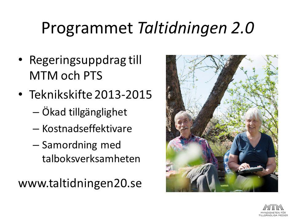 Programmet Taltidningen 2.0 • Regeringsuppdrag till MTM och PTS • Teknikskifte 2013-2015 – Ökad tillgänglighet – Kostnadseffektivare – Samordning med