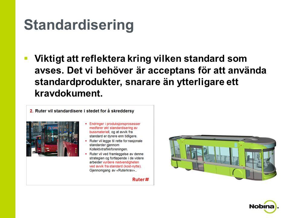 Standardisering  Viktigt att reflektera kring vilken standard som avses. Det vi behöver är acceptans för att använda standardprodukter, snarare än yt