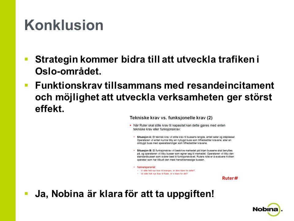 Konklusion  Strategin kommer bidra till att utveckla trafiken i Oslo-området.  Funktionskrav tillsammans med resandeincitament och möjlighet att utv