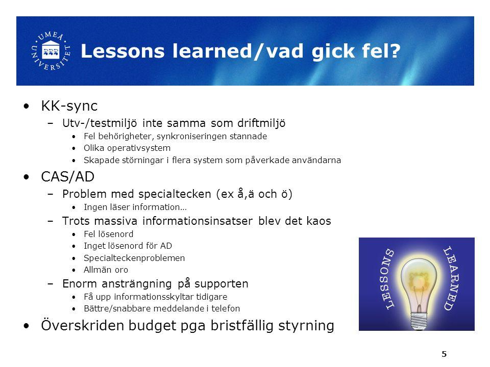 Lessons learned/vad gick fel? •KK-sync –Utv-/testmiljö inte samma som driftmiljö •Fel behörigheter, synkroniseringen stannade •Olika operativsystem •S