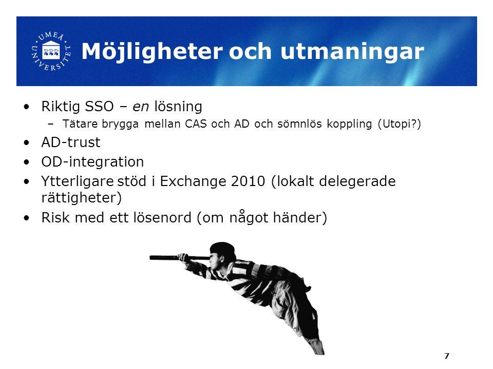 Möjligheter och utmaningar •Riktig SSO – en lösning –Tätare brygga mellan CAS och AD och sömnlös koppling (Utopi?) •AD-trust •OD-integration •Ytterlig