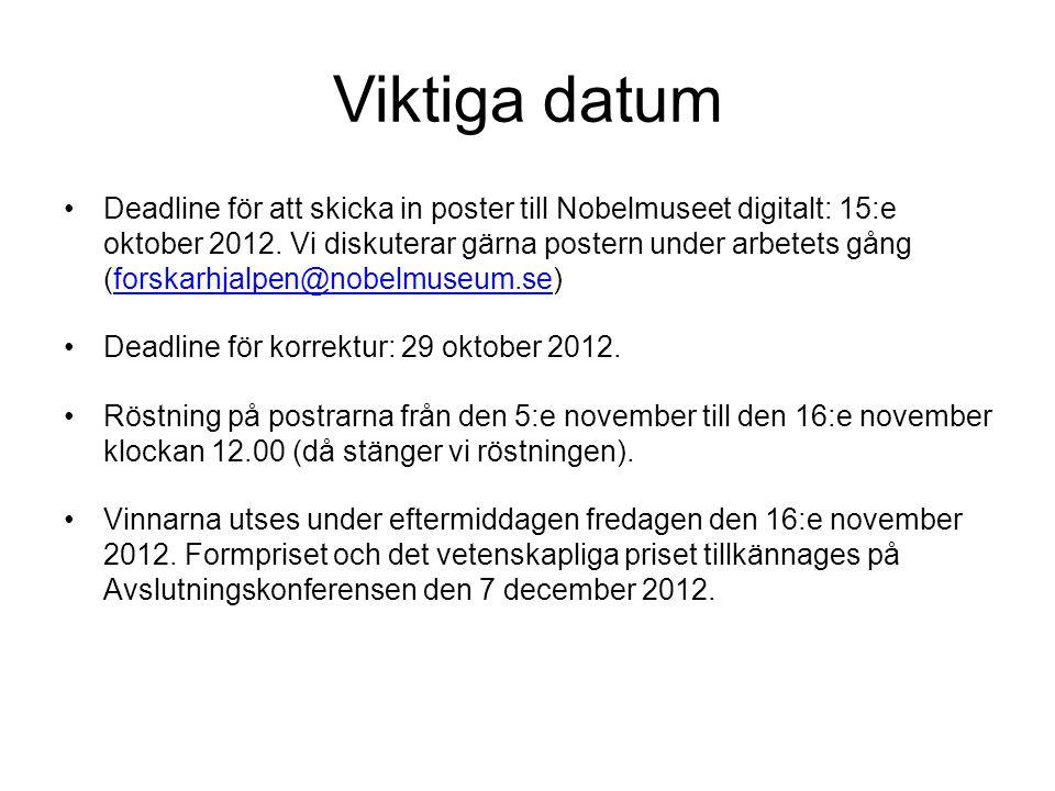 Viktiga datum •Deadline för att skicka in poster till Nobelmuseet digitalt: 15:e oktober 2012. Vi diskuterar gärna postern under arbetets gång (forska