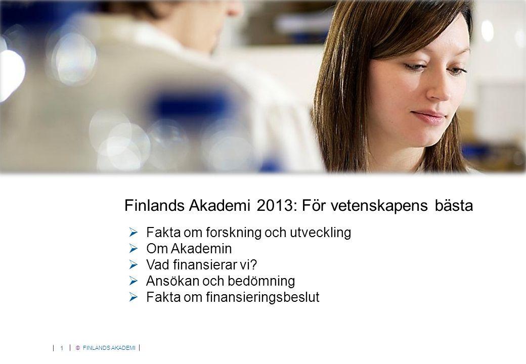 © FINLANDS AKADEMI 1  Fakta om forskning och utveckling  Om Akademin  Vad finansierar vi.