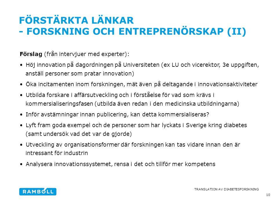 TRANSLATION AV DIABETESFORSKNING FÖRSTÄRKTA LÄNKAR - FORSKNING OCH ENTREPRENÖRSKAP (II) Förslag (från intervjuer med experter): •Höj innovation på dag