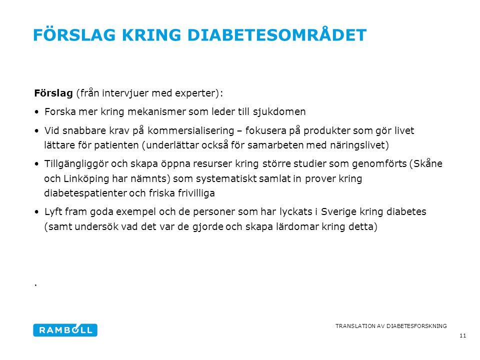 TRANSLATION AV DIABETESFORSKNING FÖRSLAG KRING DIABETESOMRÅDET Förslag (från intervjuer med experter): •Forska mer kring mekanismer som leder till sju