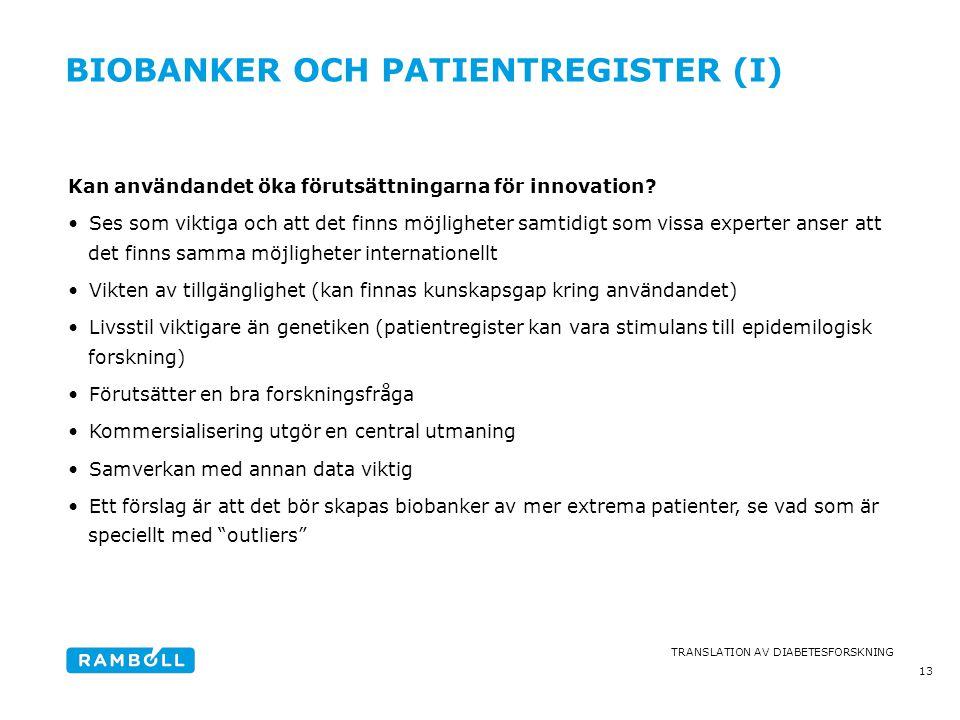 TRANSLATION AV DIABETESFORSKNING BIOBANKER OCH PATIENTREGISTER (I) Kan användandet öka förutsättningarna för innovation? •Ses som viktiga och att det