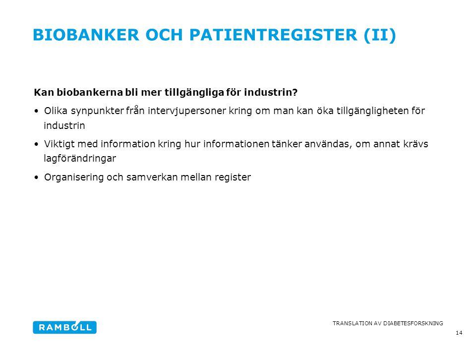 TRANSLATION AV DIABETESFORSKNING BIOBANKER OCH PATIENTREGISTER (II) Kan biobankerna bli mer tillgängliga för industrin? •Olika synpunkter från intervj