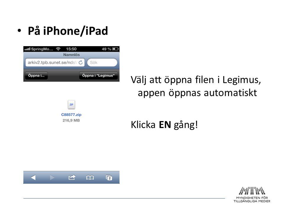 • På iPhone/iPad Välj att öppna filen i Legimus, appen öppnas automatiskt Klicka EN gång!