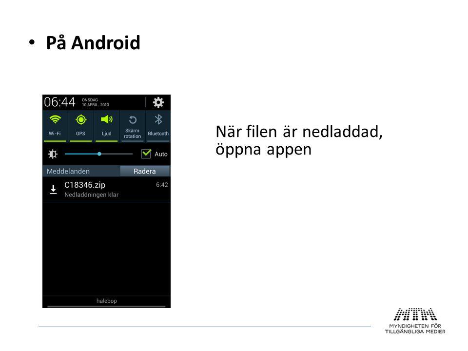 • På Android När filen är nedladdad, öppna appen så läses filen in