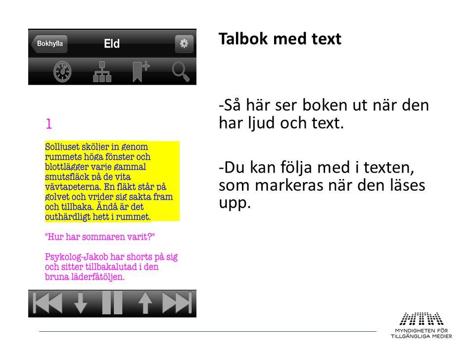 Talbok med text -Så här ser boken ut när den har ljud och text. -Du kan följa med i texten, som markeras när den läses upp.