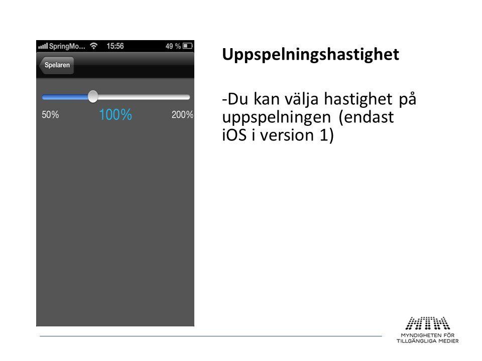 Uppspelningshastighet -Du kan välja hastighet på uppspelningen (endast iOS i version 1)