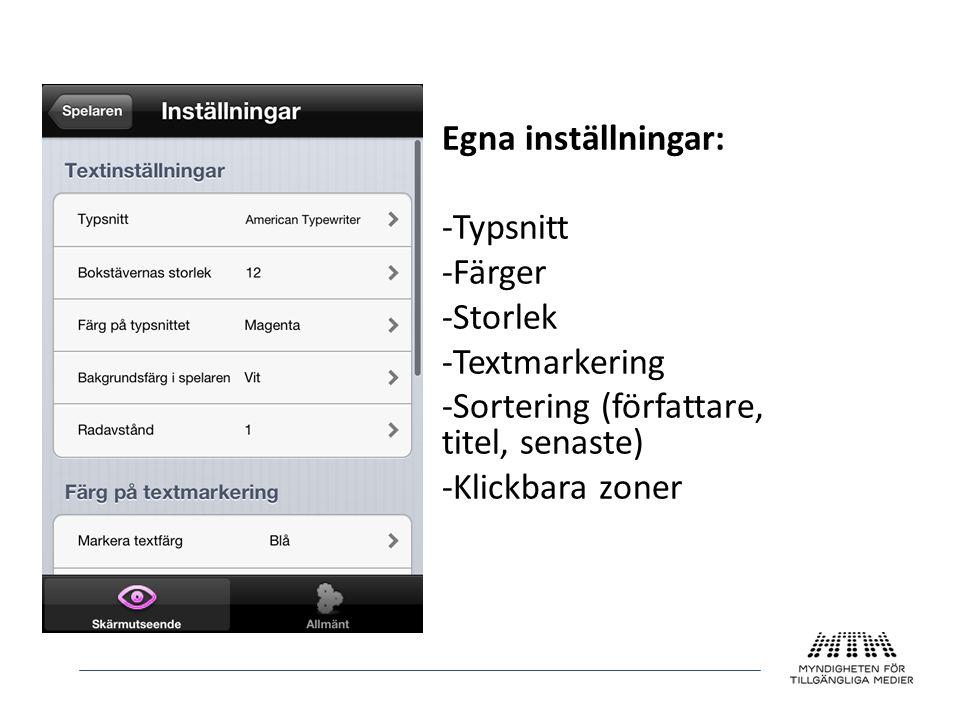 Egna inställningar: -Typsnitt -Färger -Storlek -Textmarkering -Sortering (författare, titel, senaste) -Klickbara zoner