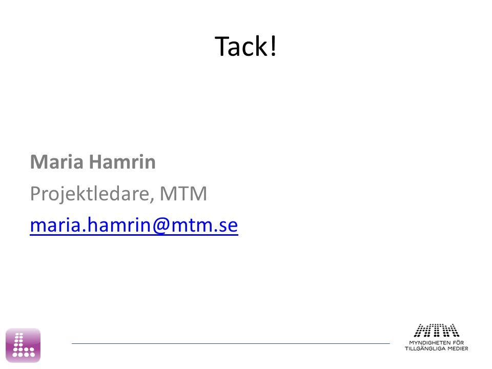 Tack! Maria Hamrin Projektledare, MTM maria.hamrin@mtm.se