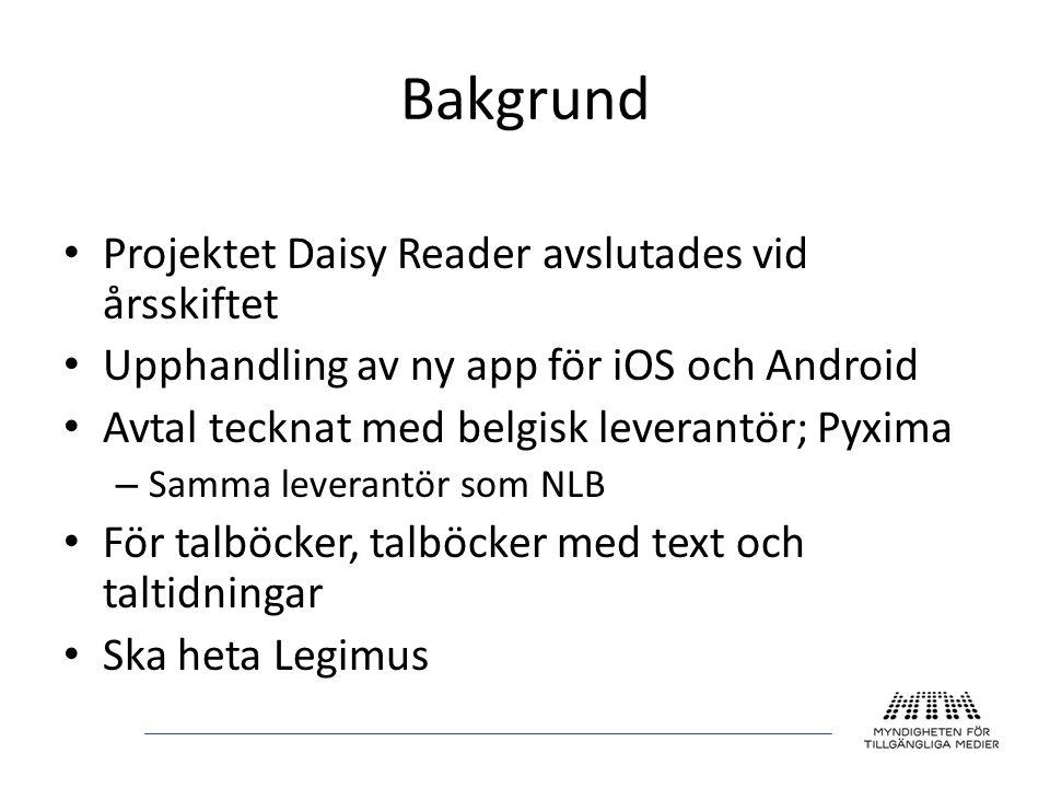 Bakgrund • Projektet Daisy Reader avslutades vid årsskiftet • Upphandling av ny app för iOS och Android • Avtal tecknat med belgisk leverantör; Pyxima