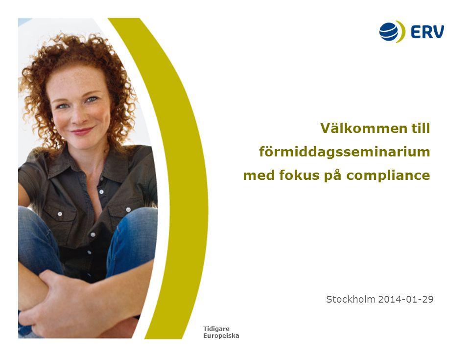 Tidigare Europeiska Välkommen till förmiddagsseminarium med fokus på compliance Stockholm 2014-01-29
