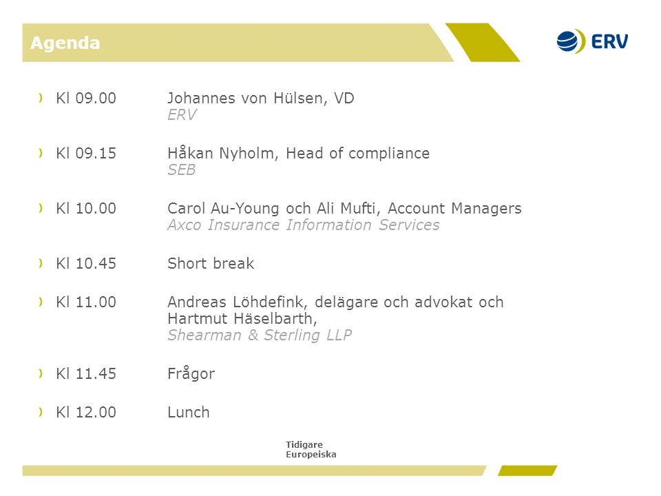 Tidigare Europeiska Agenda Kl 09.00Johannes von Hülsen, VD ERV Kl 09.15Håkan Nyholm, Head of compliance SEB Kl 10.00Carol Au-Young och Ali Mufti, Acco