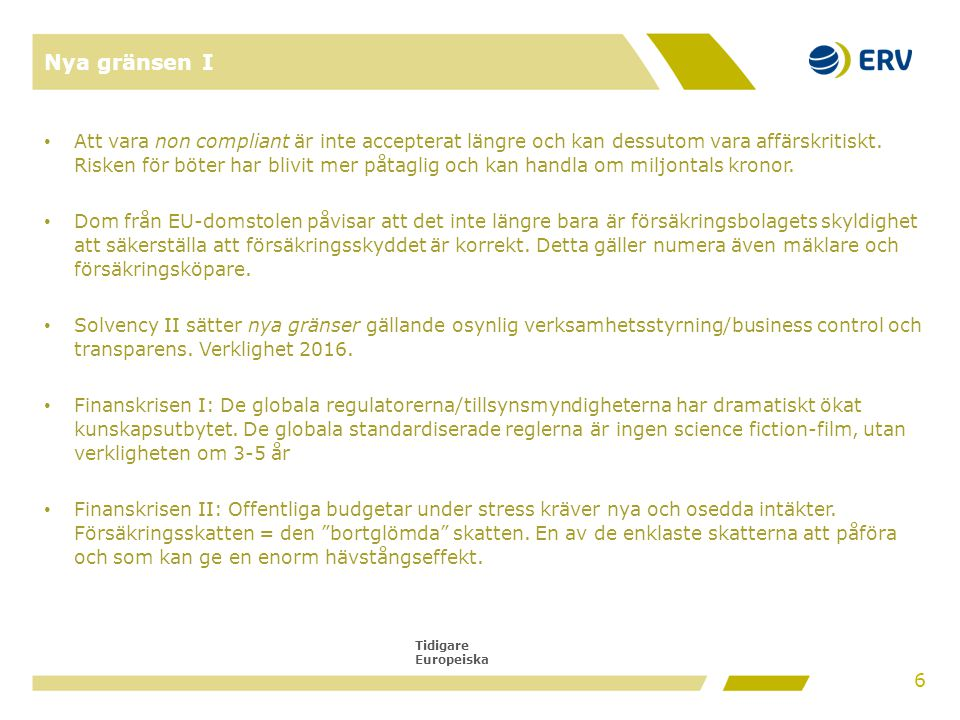 Tidigare Europeiska Nya gränsen I • Att vara non compliant är inte accepterat längre och kan dessutom vara affärskritiskt.