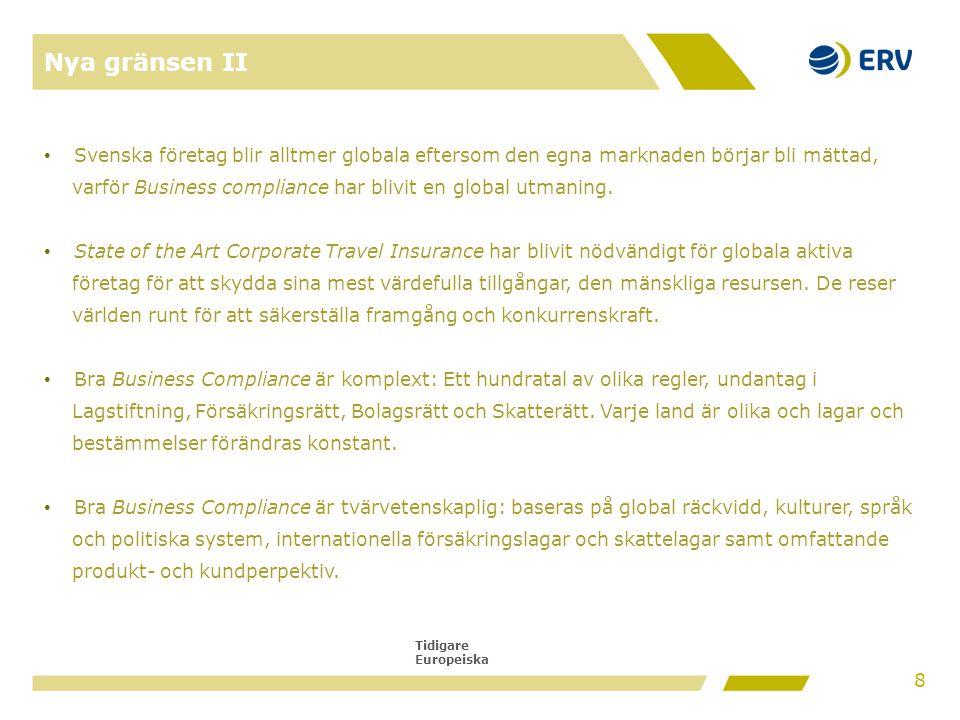 Tidigare Europeiska Nya gränsen II • Svenska företag blir alltmer globala eftersom den egna marknaden börjar bli mättad, varför Business compliance har blivit en global utmaning.