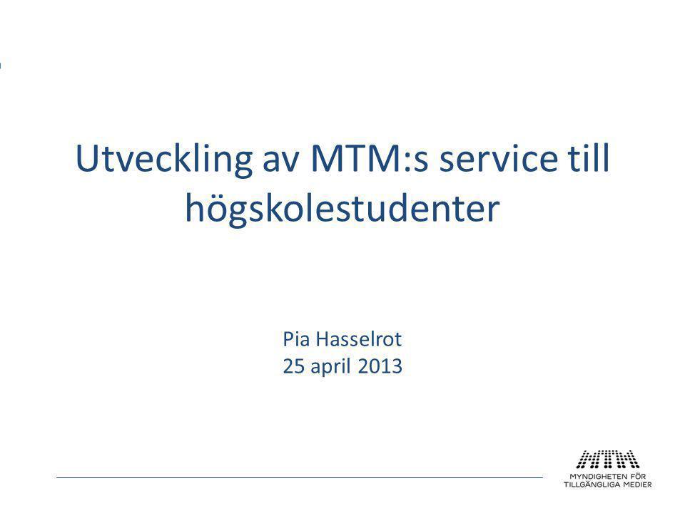 Utveckling av MTM:s service till högskolestudenter Pia Hasselrot 25 april 2013