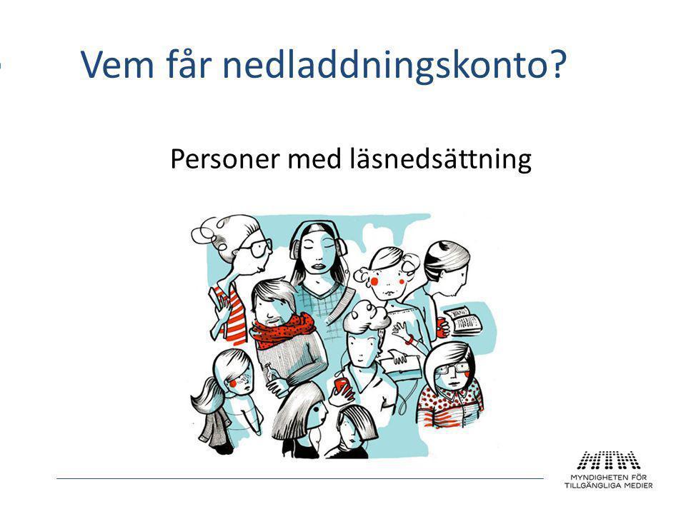Vem får nedladdningskonto Personer med läsnedsättning