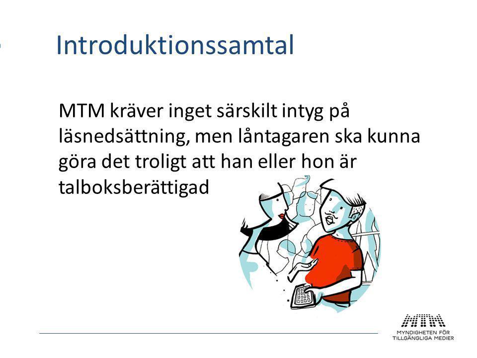 Introduktionssamtal MTM kräver inget särskilt intyg på läsnedsättning, men låntagaren ska kunna göra det troligt att han eller hon är talboksberättigad
