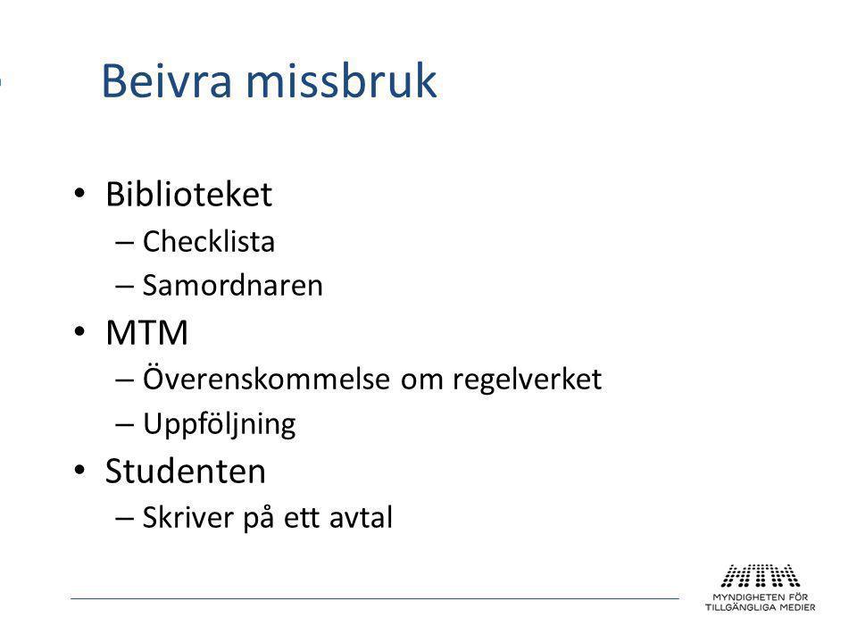 Beivra missbruk • Biblioteket – Checklista – Samordnaren • MTM – Överenskommelse om regelverket – Uppföljning • Studenten – Skriver på ett avtal
