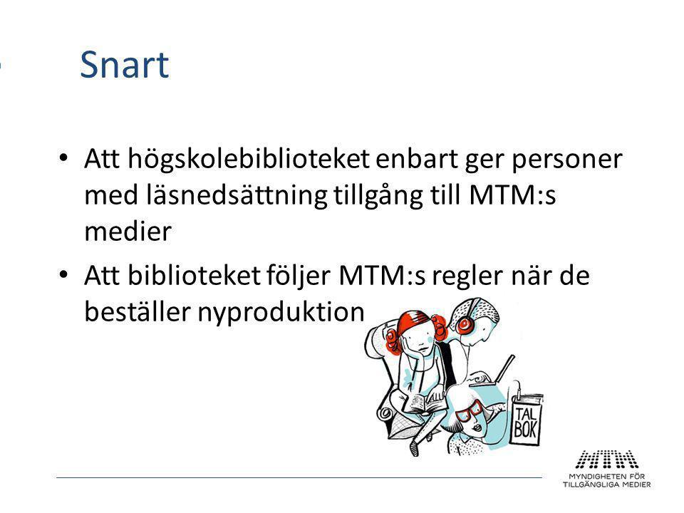 Snart • Att högskolebiblioteket enbart ger personer med läsnedsättning tillgång till MTM:s medier • Att biblioteket följer MTM:s regler när de beställer nyproduktion