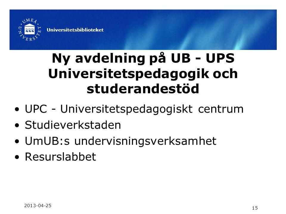 Ny avdelning på UB - UPS Universitetspedagogik och studerandestöd •UPC - Universitetspedagogiskt centrum •Studieverkstaden •UmUB:s undervisningsverksa