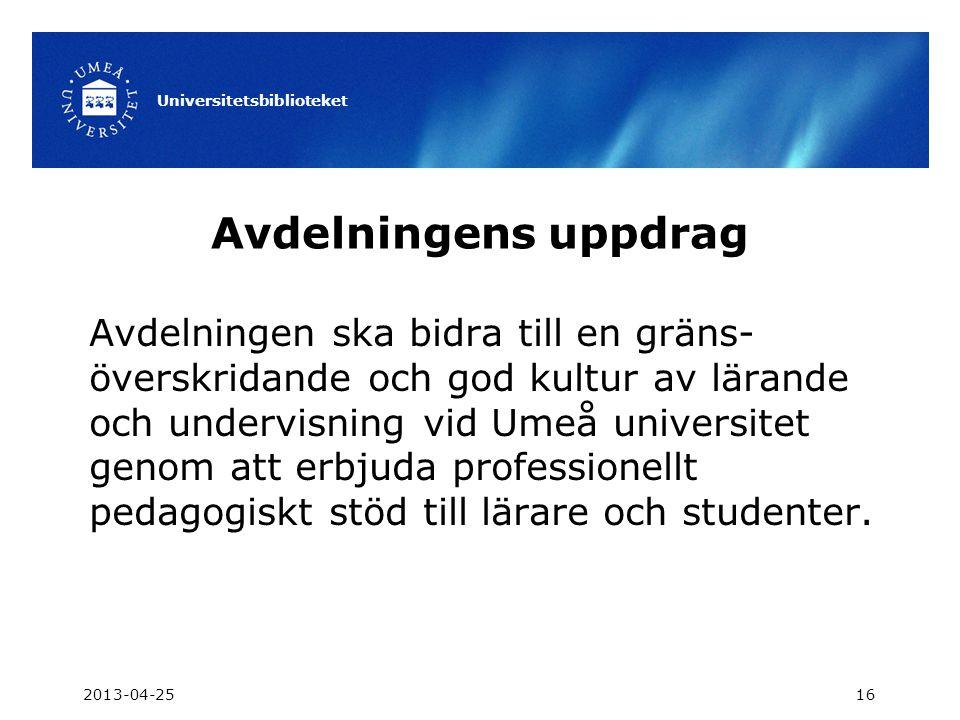 Avdelningens uppdrag Avdelningen ska bidra till en gräns- överskridande och god kultur av lärande och undervisning vid Umeå universitet genom att erbj