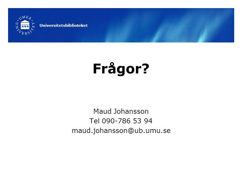 Frågor Maud Johansson Tel 090-786 53 94 maud.johansson@ub.umu.se Universitetsbiblioteket