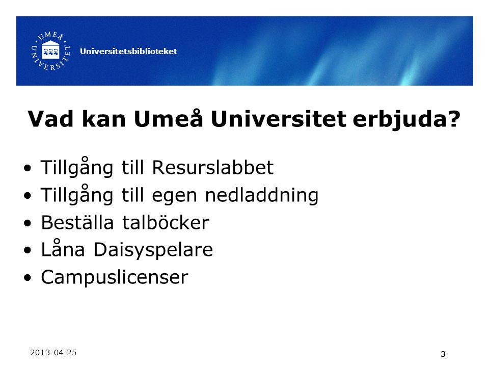 Vad kan Umeå Universitet erbjuda? •Tillgång till Resurslabbet •Tillgång till egen nedladdning •Beställa talböcker •Låna Daisyspelare •Campuslicenser 2