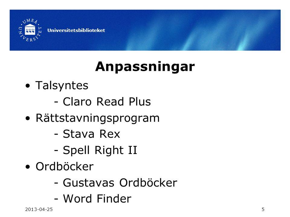 Anpassningar 2013-04-25 Universitetsbiblioteket 5 •Talsyntes - Claro Read Plus •Rättstavningsprogram - Stava Rex - Spell Right II •Ordböcker - Gustava
