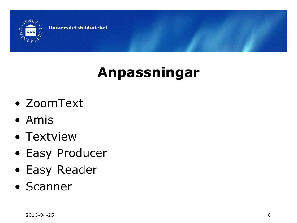 Anpassningar •ZoomText •Amis •Textview •Easy Producer •Easy Reader •Scanner 2013-04-25 Universitetsbiblioteket 6
