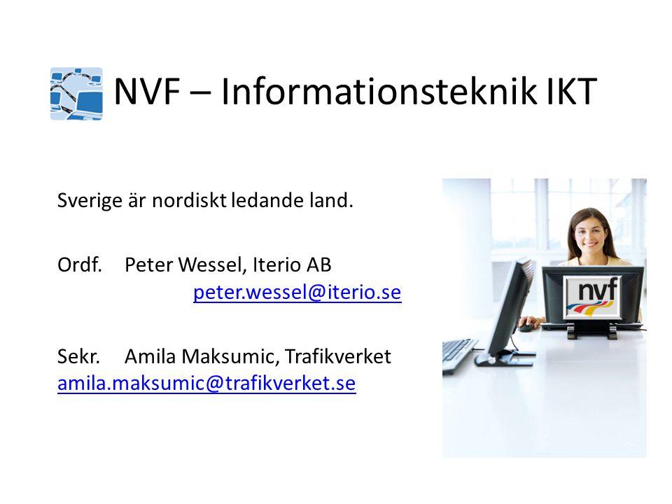 NVF – Informationsteknik IKT Sverige är nordiskt ledande land. Ordf.Peter Wessel, Iterio AB peter.wessel@iterio.sepeter.wessel@iterio.se Sekr. Amila M