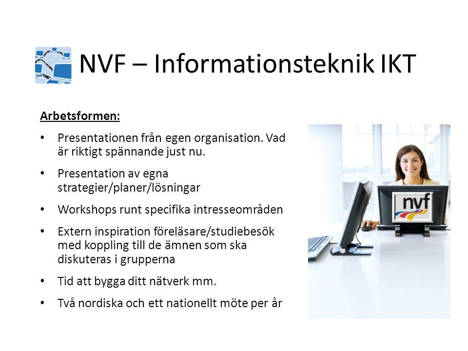 NVF – Informationsteknik IKT Arbetsformen: • Presentationen från egen organisation. Vad är riktigt spännande just nu. • Presentation av egna strategie