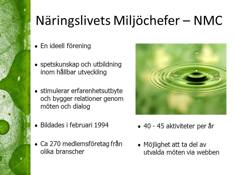 Näringslivets Miljöchefer – NMC  En ideell förening  spetskunskap och utbildning inom hållbar utveckling  stimulerar erfarenhetsutbyte och bygger r