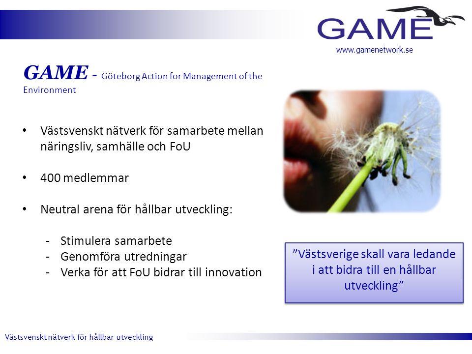 """Västsvenskt nätverk för hållbar utveckling www.gamenetwork.se """"Västsverige skall vara ledande i att bidra till en hållbar utveckling"""" • Västsvenskt nä"""