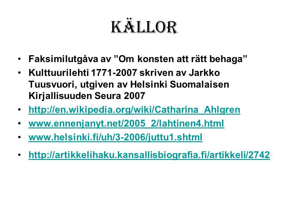 """Källor •Faksimilutgåva av """"Om konsten att rätt behaga"""" •Kulttuurilehti 1771-2007 skriven av Jarkko Tuusvuori, utgiven av Helsinki Suomalaisen Kirjalli"""