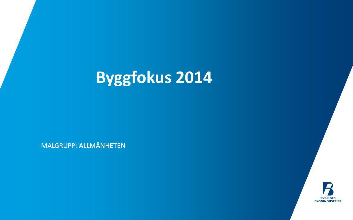 MÅLGRUPP: ALLMÄNHETEN Byggfokus 2014