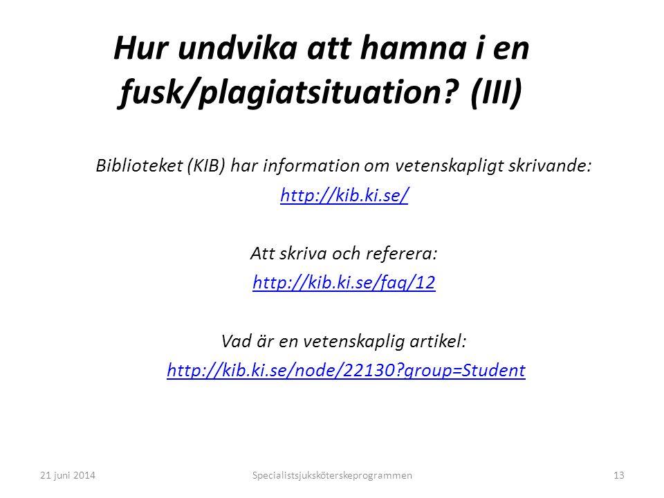 Specialistsjuksköterskeprogrammen13 Hur undvika att hamna i en fusk/plagiatsituation? (III) Biblioteket (KIB) har information om vetenskapligt skrivan