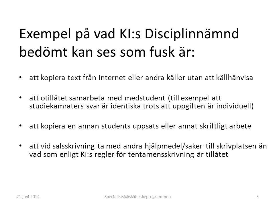 Specialistsjuksköterskeprogrammen3 Exempel på vad KI:s Disciplinnämnd bedömt kan ses som fusk är: • att kopiera text från Internet eller andra källor