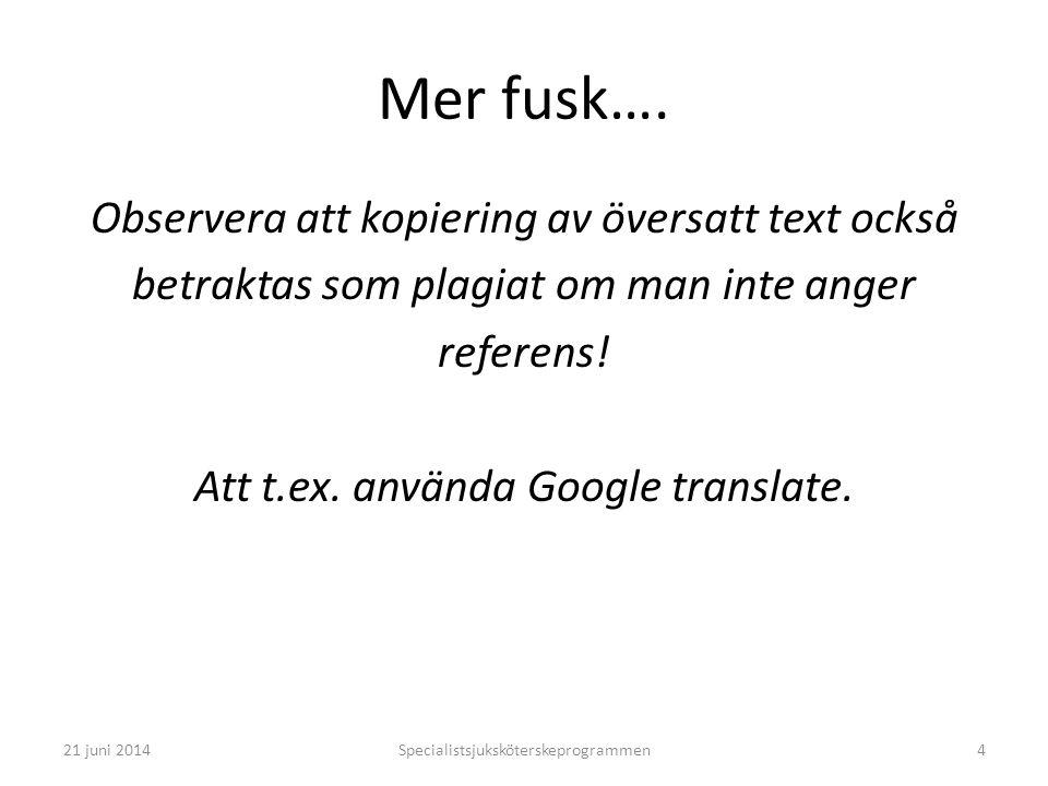 Mer fusk…. Observera att kopiering av översatt text också betraktas som plagiat om man inte anger referens! Att t.ex. använda Google translate. Specia