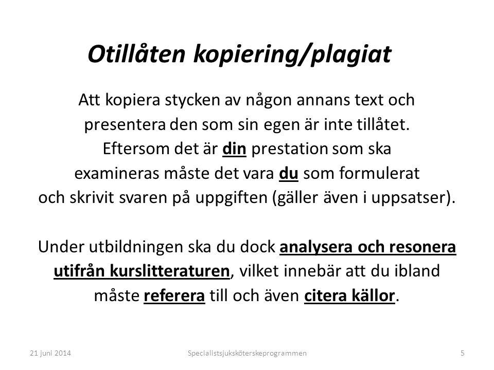 Specialistsjuksköterskeprogrammen5 Otillåten kopiering/plagiat Att kopiera stycken av någon annans text och presentera den som sin egen är inte tillåt