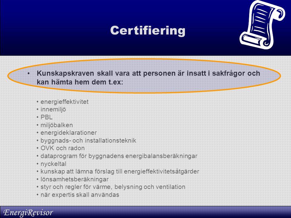 Certifiering •Kunskapskraven skall vara att personen är insatt i sakfrågor och kan hämta hem dem t.ex: • energieffektivitet • innemiljö • PBL • miljöb