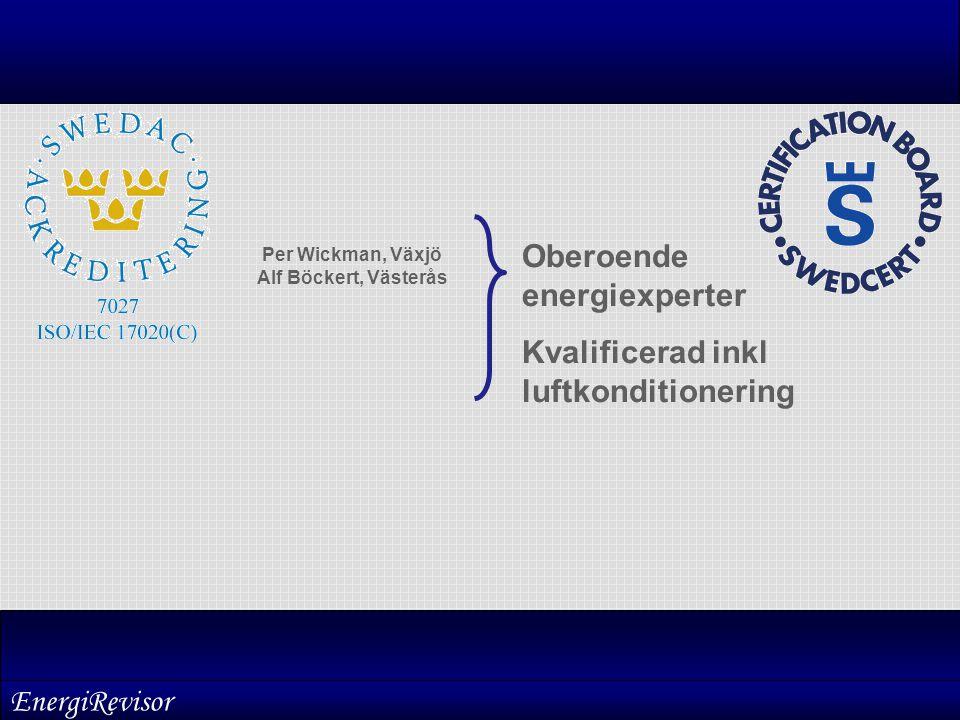 Per Wickman, Växjö Alf Böckert, Västerås Oberoende energiexperter Kvalificerad inkl luftkonditionering EnergiRevisor