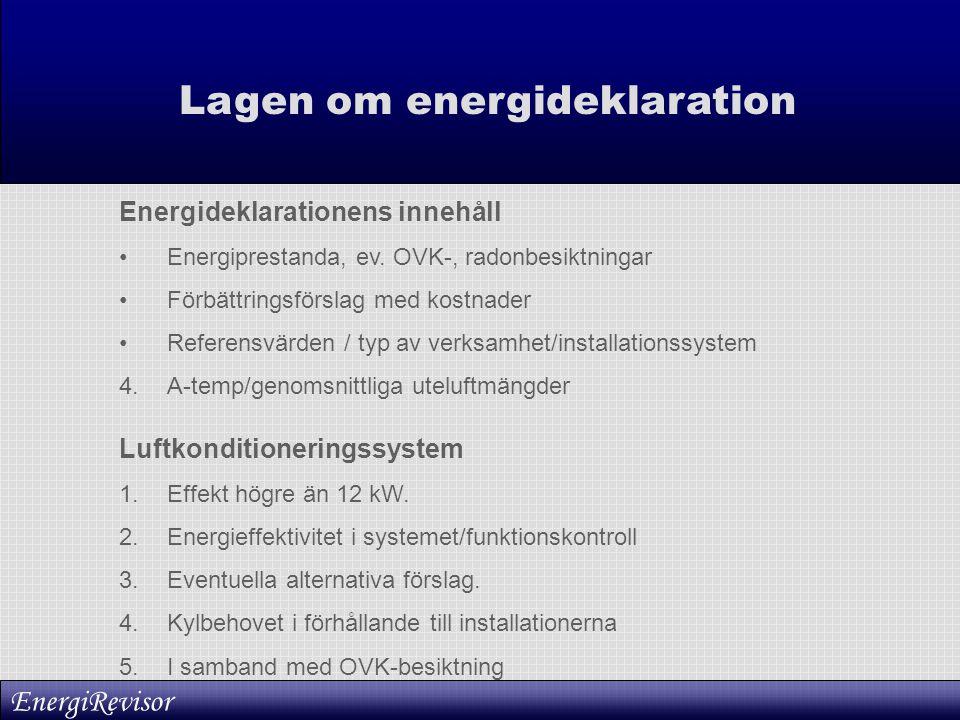 Energideklarationens innehåll •Energiprestanda, ev. OVK-, radonbesiktningar •Förbättringsförslag med kostnader •Referensvärden / typ av verksamhet/ins