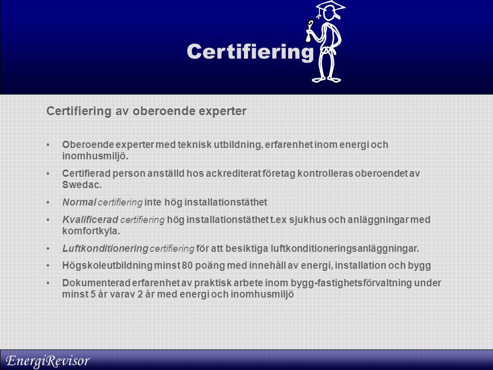 Certifiering Certifiering av oberoende experter •Oberoende experter med teknisk utbildning, erfarenhet inom energi och inomhusmiljö. •Certifierad pers