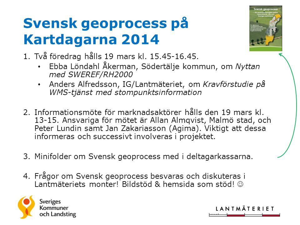 Svensk geoprocess på Kartdagarna 2014 1.Två föredrag hålls 19 mars kl. 15.45-16.45. • Ebba Löndahl Åkerman, Södertälje kommun, om Nyttan med SWEREF/RH