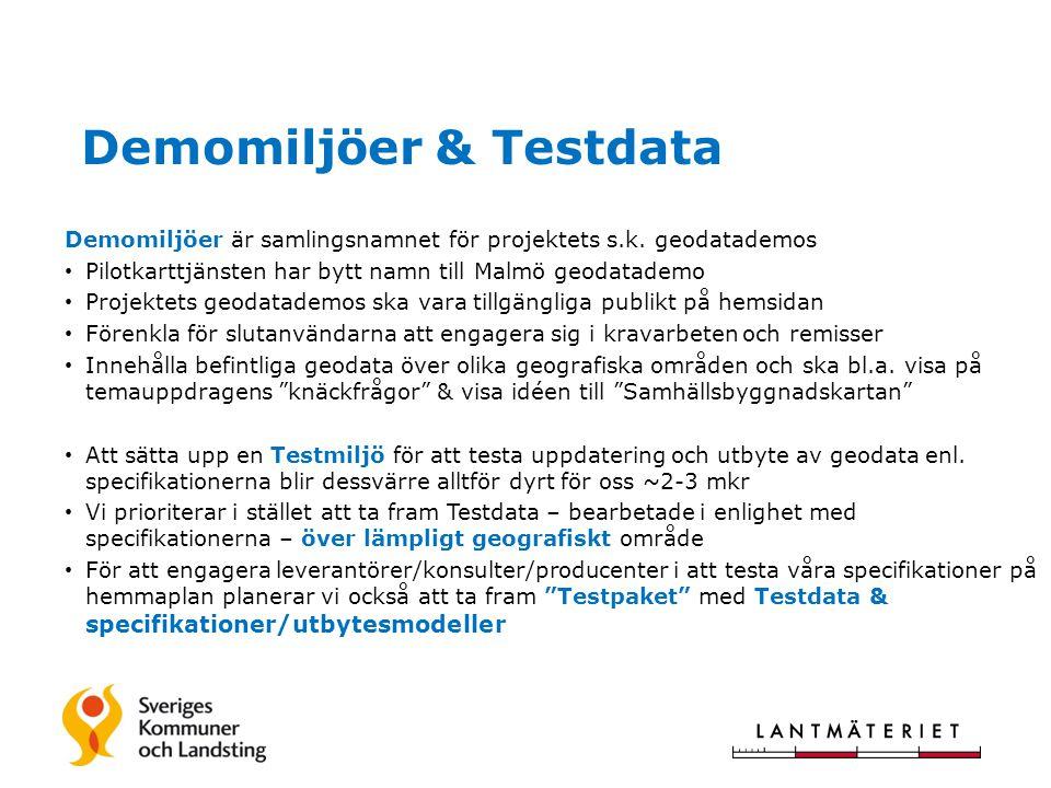 Demomiljöer & Testdata Demomiljöer är samlingsnamnet för projektets s.k. geodatademos • Pilotkarttjänsten har bytt namn till Malmö geodatademo • Proje