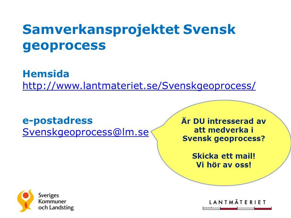 Samverkansprojektet Svensk geoprocess Hemsida http://www.lantmateriet.se/Svenskgeoprocess/ e-postadress Svenskgeoprocess@lm.se http://www.lantmateriet